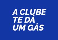 A Clube te dá um gás!