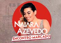 Encontro Marcado com Naiara Azevedo
