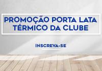 Promoção Porta Latas Térmico da Clube